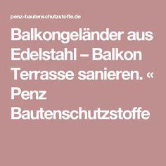 Balkongeländer aus Edelstahl – Balkon Terrasse sanieren. «  Penz Bautenschutzstoffe