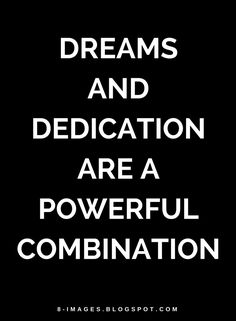 Quotes Dreams and Dedication are a powerful combination.