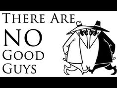 There Are NO Good Guys
