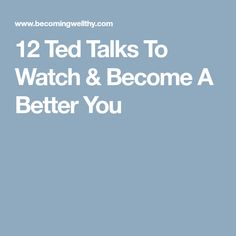 12 Ted Talks To Watch & Become A Better You