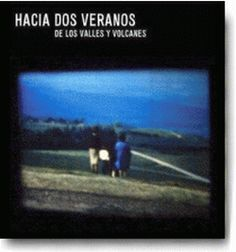 Hacia dos veranos - De los valles y los volcanes (CD) - Discos de la bahía 2008