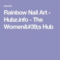 Rainbow Nail Art - Hubz.info - The Women's Hub
