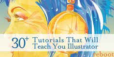 30+ #tutorials that will teach you adobe illustrator.