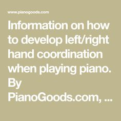 Information on how to develop left/right hand coordination when playing piano. By PianoGoods.com, your online piano accessory store!