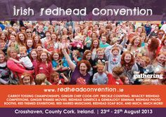 IRISH REDHEAD CONVENTION 23 - 25 August 2013, Crosshaven, Co. Cork, Ireland :  the Irish Redhead Convention will be lots of fun and will include the carrot tossing championships, ginger chef cook-off, freckle counting, whacky redhead competitions, ginger themed movies, a redhead genetics and genealogy seminar, redhead photo booths, red themed exhibitions,  the redhead soap box, and much, much more!