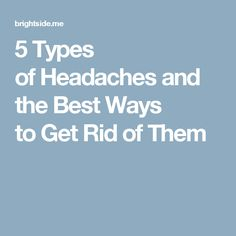 5Types ofHeadaches and the Best Ways toGet Rid ofThem