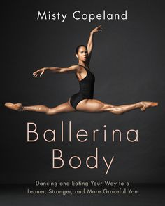Misty Copeland shares a few exercises for a strong, sculpted physique from her new book, Ballerina Body.