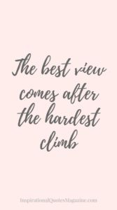 The best view comes after the hardest climb Inspirational quote about life and addiction