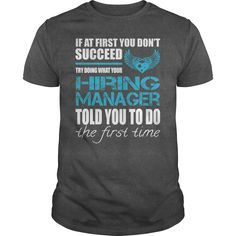 If At First You Don't Succeed Try Doing What Your Hiring Manager Told You To Do The First Time T Shirt, Hoodie Hiring Manager