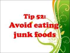 Junk foods are usually filled with lots of salt and calories that can make you gain weight.