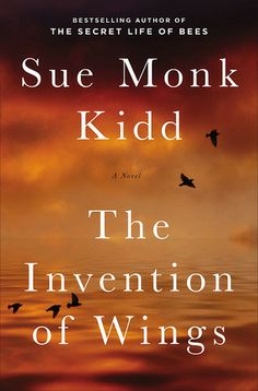 The Invention of Wings by Sue Monk Kidd | Publisher: Viking Adult | Publication Date: January 7, 2014 | www.suemonkkidd.com | Historical Fiction
