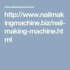 http://www.nailmakingmachine.biz/nail-making-machine.html