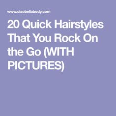 20 Quick Hairstyles That You Rock On the Go (WITH PICTURES)