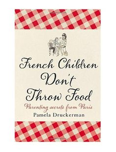 Gift Tip: French Children don't throw food - Pret a Pregnant