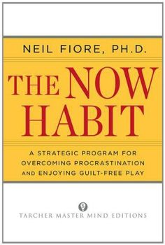 The Now Habit: A Strategic Program for Overcoming Procrastination and Enjoying Guilt-Free Play von Neil Fiore