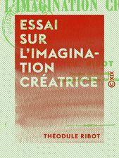 Théodule Ribot  Essai sur limagination créatrice
