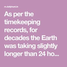 As per the timekeeping records, for decades the Earth was taking slightly longer than 24 hours to complete one rotation. Since last year, however, it is evidently taking less time to complete this daily activity.Read More : Link Longer Than, Space Planets, Computer Programming, Daily Activities, Earth, Link, Everyday Activities, Mother Goddess, World
