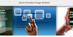 Asura Parallax Image Rotator . Asura Parallax Image Rotator is a slideshow that implement cool parallax 3D effect when mouse move on it.                 It makes your website more lively. You can add as many layers as you want, the layer can be image, flash, video or html element.                You can customize each layer to