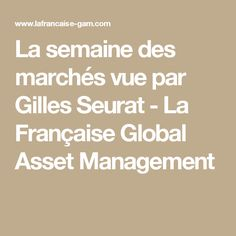 La semaine des marchés vue par Gilles Seurat - La Française Global Asset Management