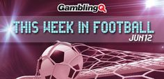 This week in football - June 12 - GamblingQ