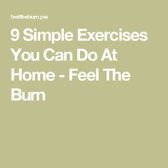 9 Simple Exercises You Can Do At Home - Feel The Burn