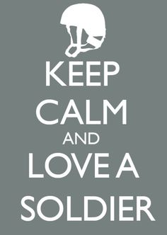 Keep calm and love a soldier.