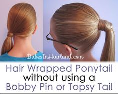 Hair Wrapped Ponytail without using a Bobby Pin or Topsy Tail. I didnt know you could use a topsy tail for that.
