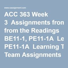 ACC 363 Week 3  Assignments from the Readings BE11-1, PE11-1A  Learning Team Assignments from the Readings P11-6A, P11-7A  Discussion Question 1, 2 and 3