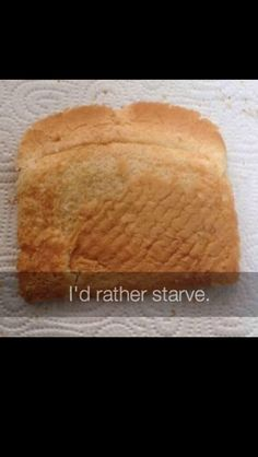 I'd rather starve