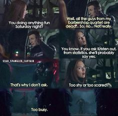 Natasha: Nobody special, though?..   Steve: Believe it or not, it's kind of hard to find someone with shared life experience.
