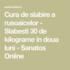Cura de slabire a rusoaicelor - Slabesti 30 de kilograme in doua luni - Sanatos Online Math Equations, 1, Hair, Beauty, Beleza, Cosmetology