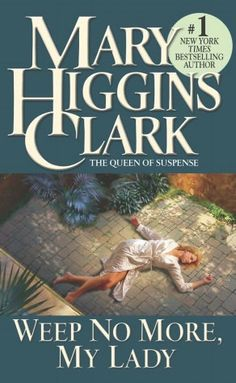 Weep No More, My Lady ~ This was the first grown up novel I read. Since I have ready soooo many books by Mary Higgins Clark
