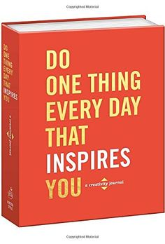Do One Thing Every Day That Inspires You A Creativity Jo