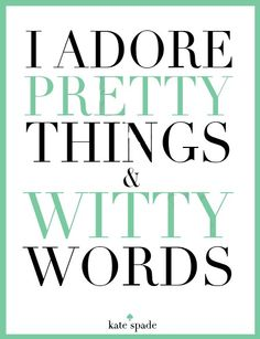 Meilleures Citations De Mode & Des Créateurs : I adore pretty things & witty words / Kate Spade Pretty Words, Beautiful Words, Cool Words, Great Quotes, Quotes To Live By, Inspirational Quotes, Motivational Quotes, Clever Quotes, Positive Quotes