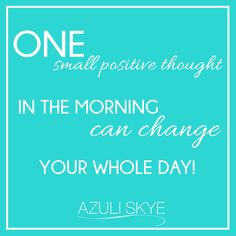 One small positive thought in the morning can change your whole day! - Monday Motivation, qotd