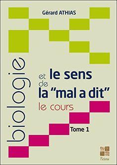 Biologie et le sens de la mal a dit (le cours) T1 - Gérard Athias - Livres