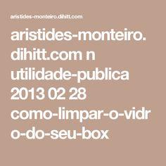 aristides-monteiro.dihitt.com n utilidade-publica 2013 02 28 como-limpar-o-vidro-do-seu-box