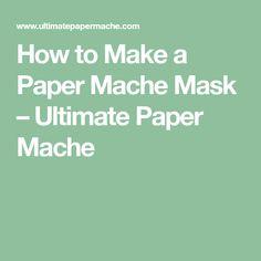 How to Make a Paper Mache Mask – Ultimate Paper Mache