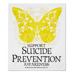 Suicide Prevention Butterfly Poster  It's real guys.....happening every minute of every day.