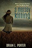 Free Kindle Book -   A Mersey Killing: When Liverpool Rocked, And The Music Died (Mersey Murder Mysteries Book 1)