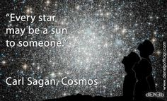 """Every star may be a sun to someone"" Carl Sagan – Cosmos DENEB Official © Carl Sagan Cosmos, Space Facts, Keep Looking Up, Astrophysics, To Infinity And Beyond, Science And Nature, Beautiful Words, Me Quotes, Attitude Quotes"