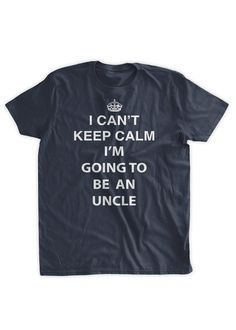I Can't Keep Calm I'm Going To Be An Uncle TShirt by BumpCovers