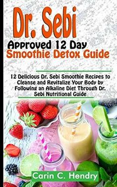 DR. SEBI APPROVED 12 DAY SMOOTHIE DETOX GUIDE: 12 Delicious Dr. Sebi Smoothie Recipes to Cleanse and Revitalize Your Body by Following an Alkaline Diet Through Dr. Sebi Nutritional Guide - Carin C. Hendry - 9781072970941 - LibroWorld.com Top Alkaline Foods, Alkaline Diet Recipes, Cleanse Recipes, Smoothie Recipes, Juice Recipes, Smoothie Detox, Cleanse Detox, Dr Sebi Cleanse, Body Cleanse
