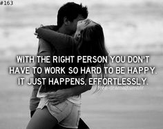 "Even if you are in a relationship with the ""right"" person, it still requires work...not as much drama involved but still work..."