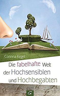 Die fabelhafte Welt der Hochsensiblen und Hochbegabten: Amazon.de: Corinna Kegel: Bücher