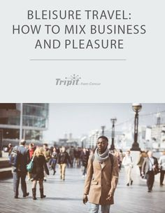 Bleisure Travel: How to mix business and pleasure
