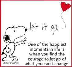 Déjalo ir. Uno de los momentos más felices de la vida es cuando encuentras el coraje para soltar lo que no puedes cambiar. ღ✟