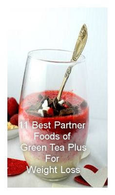 11 BEST PARTNER FOODS OF GREEN TEA PLUS FOR WEIGHT LOSS---  All these delicious food recipes plus accompanied with Green Tea Plus you can easily get into shape soon. Always remember; to have a healthy lifestyle is to have A Better and A Happy Life.