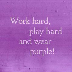 """Funny life #motto about a #Purple way of life: """"Work hard, play hard and wear purple!"""" #Purpleness"""