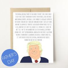 A personal favorite from my Etsy shop https://www.etsy.com/listing/513841584/funny-fathers-day-card-trump-fathers-day